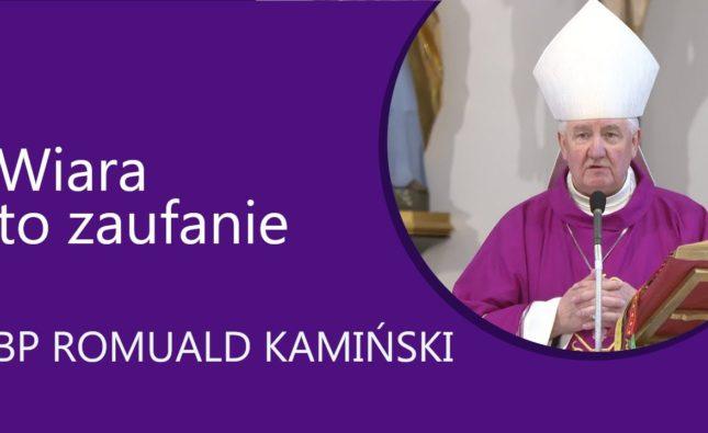 BpRomuald Kamiński: wiara tojest pełne zaufanie ipowierzenie się Panu Bogu