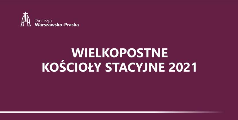 Kościoły stacyjne wdiecezjach warszawskich – Wielki Post 2021